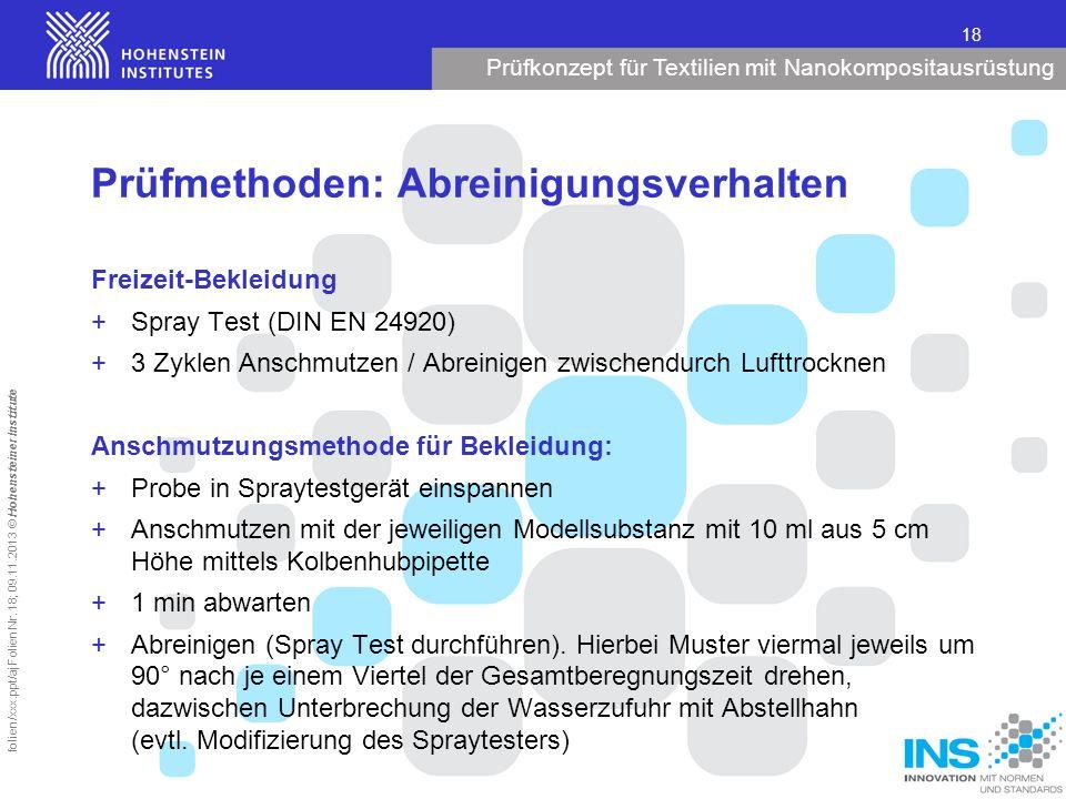Prüfkonzept für Textilien mit Nanokompositausrüstung 18 folien/xxx.ppt/aj Folien Nr. 18; 09.11.2013 © Hohensteiner Institute Prüfmethoden: Abreinigung