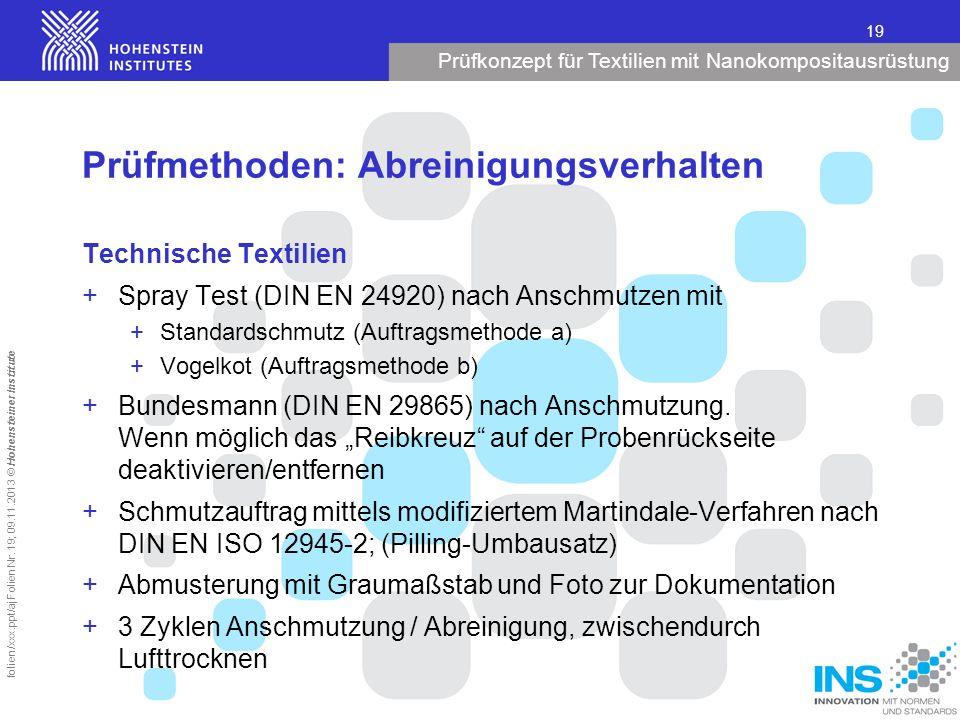 Prüfkonzept für Textilien mit Nanokompositausrüstung 19 folien/xxx.ppt/aj Folien Nr. 19; 09.11.2013 © Hohensteiner Institute Prüfmethoden: Abreinigung