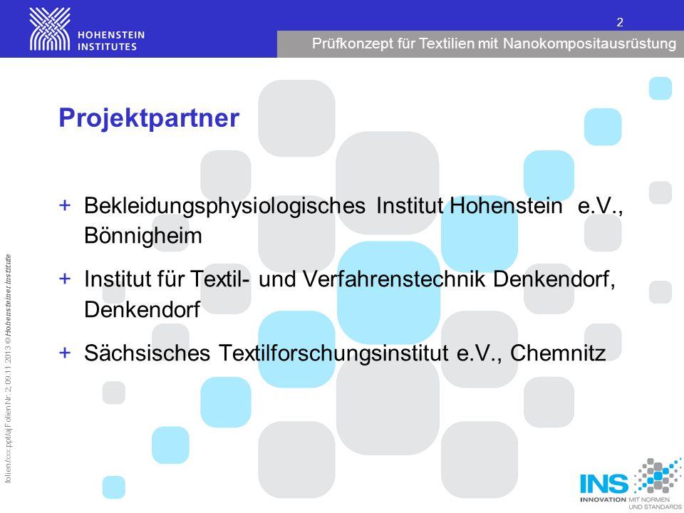 Prüfkonzept für Textilien mit Nanokompositausrüstung 2 folien/xxx.ppt/aj Folien Nr. 2; 09.11.2013 © Hohensteiner Institute Projektpartner +Bekleidungs