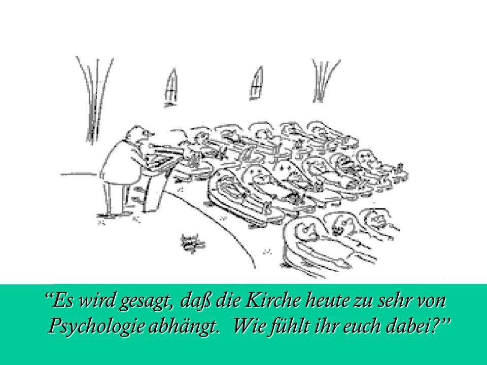 2 Es wird gesagt, daß die Kirche heute zu sehr von Psychologie abhängt.