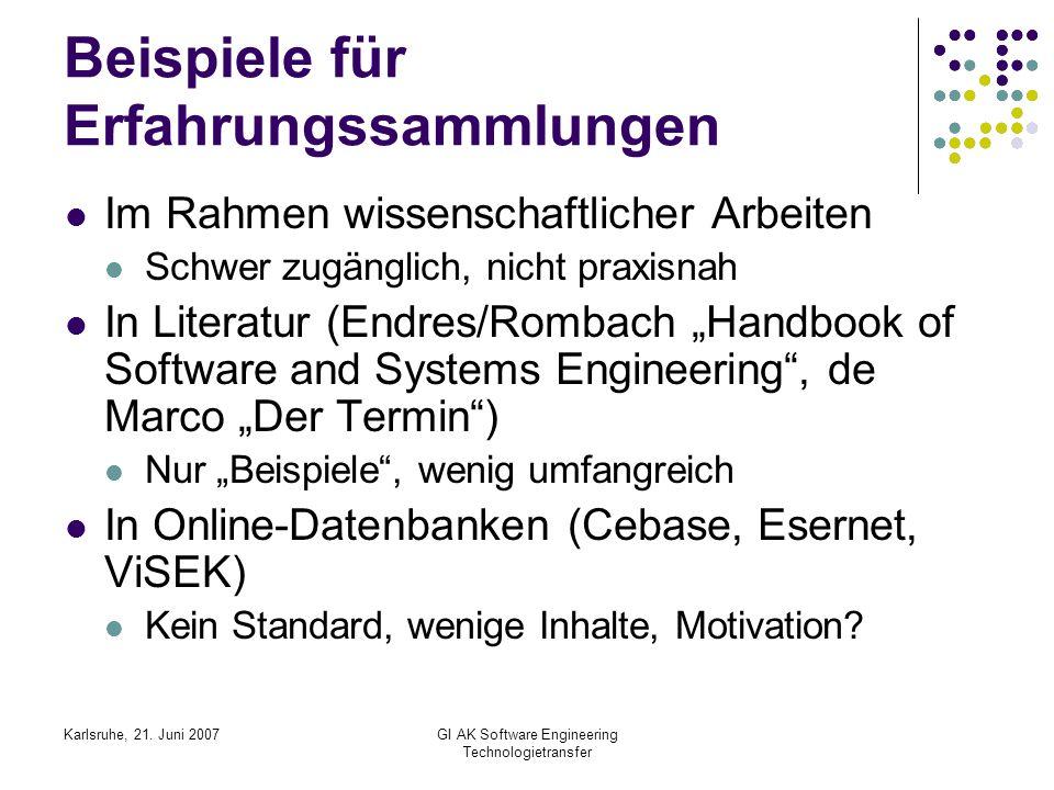 Karlsruhe, 21. Juni 2007GI AK Software Engineering Technologietransfer Beispiele für Erfahrungssammlungen Im Rahmen wissenschaftlicher Arbeiten Schwer