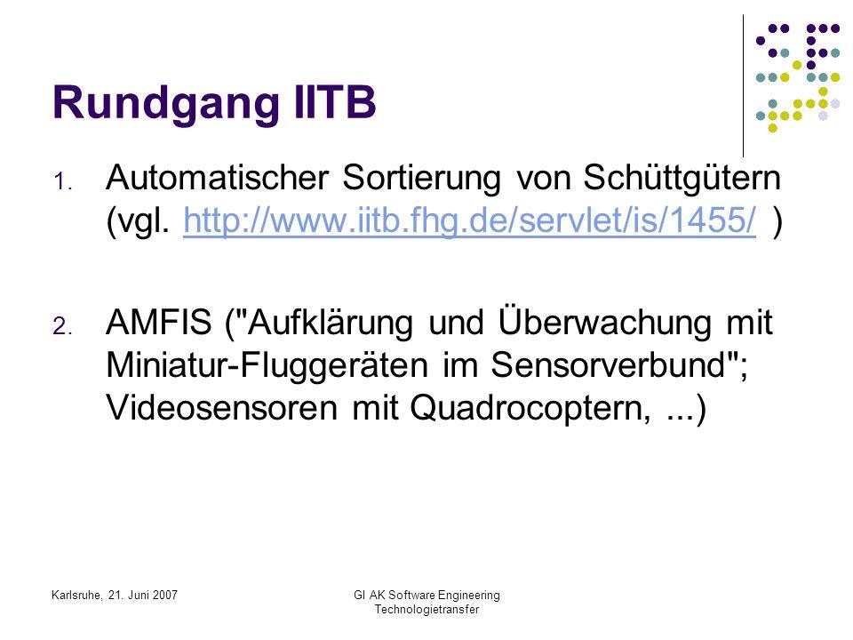 Karlsruhe, 21. Juni 2007GI AK Software Engineering Technologietransfer Rundgang IITB 1. Automatischer Sortierung von Schüttgütern (vgl. http://www.iit