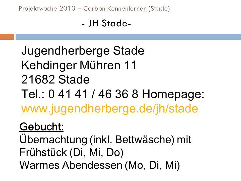 Projektwoche 2013 – Carbon Kennenlernen (Stade) - JH Stade- Jugendherberge Stade Kehdinger Mühren 11 21682 Stade Tel.: 0 41 41 / 46 36 8 Homepage: www