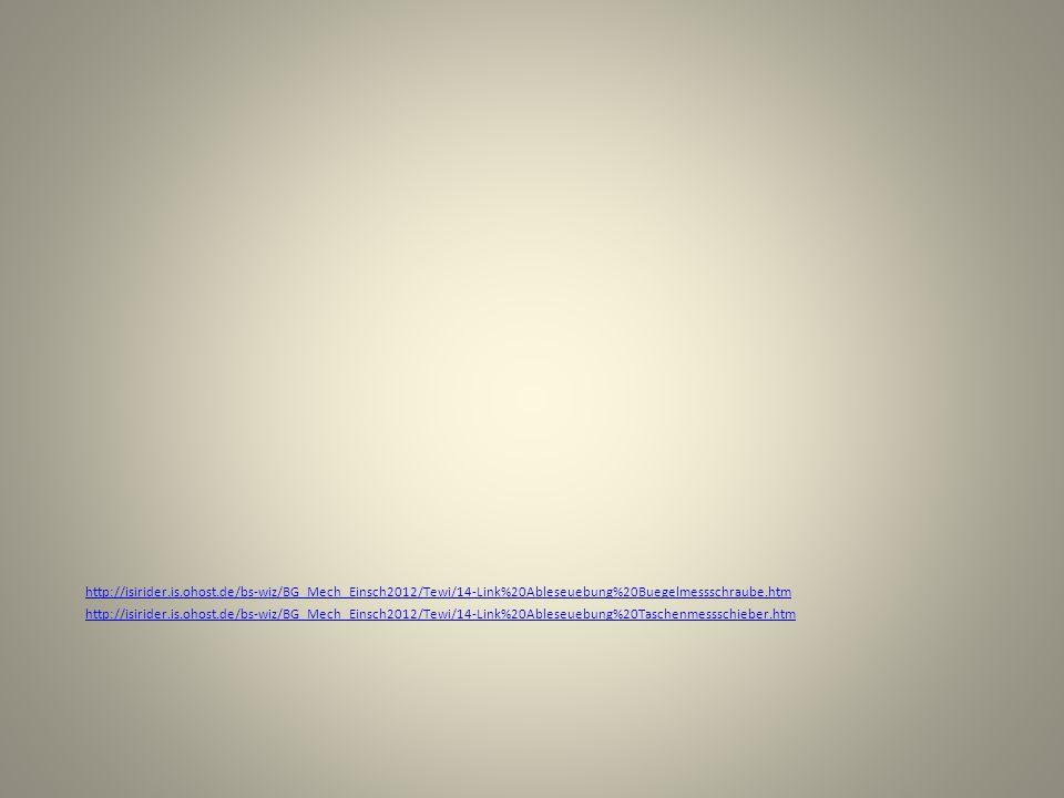 http://isirider.is.ohost.de/bs-wiz/BG_Mech_Einsch2012/Tewi/14-Link%20Ableseuebung%20Buegelmessschraube.htm http://isirider.is.ohost.de/bs-wiz/BG_Mech_