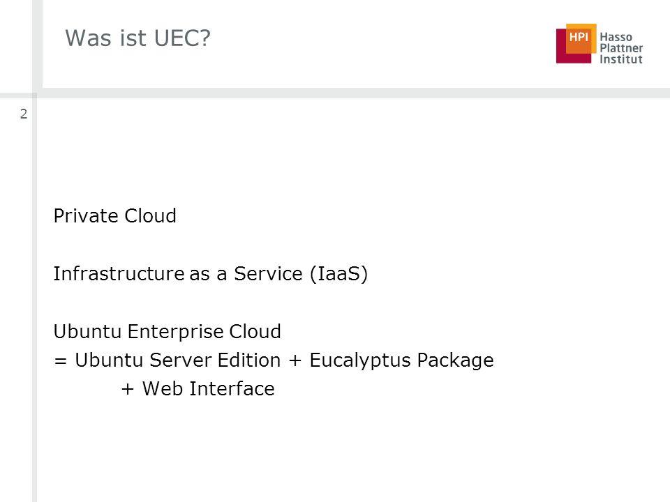 2 Was ist UEC? Private Cloud Infrastructure as a Service (IaaS) Ubuntu Enterprise Cloud = Ubuntu Server Edition + Eucalyptus Package + Web Interface