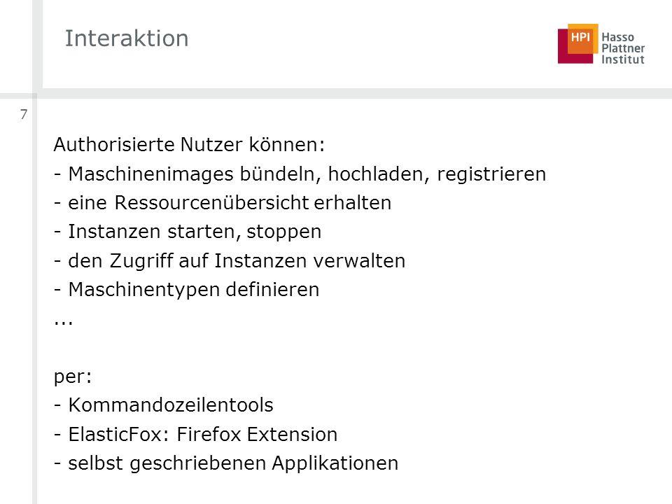7 Interaktion Authorisierte Nutzer können: - Maschinenimages bündeln, hochladen, registrieren - eine Ressourcenübersicht erhalten - Instanzen starten, stoppen - den Zugriff auf Instanzen verwalten - Maschinentypen definieren...