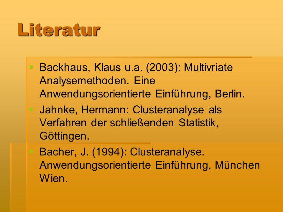 Literatur Backhaus, Klaus u.a. (2003): Multivriate Analysemethoden. Eine Anwendungsorientierte Einführung, Berlin. Jahnke, Hermann: Clusteranalyse als