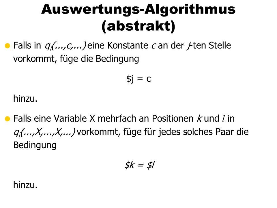 Falls in q i (...,c,...) eine Konstante c an der j-ten Stelle vorkommt, füge die Bedingung $j = c hinzu. Falls eine Variable X mehrfach an Positionen