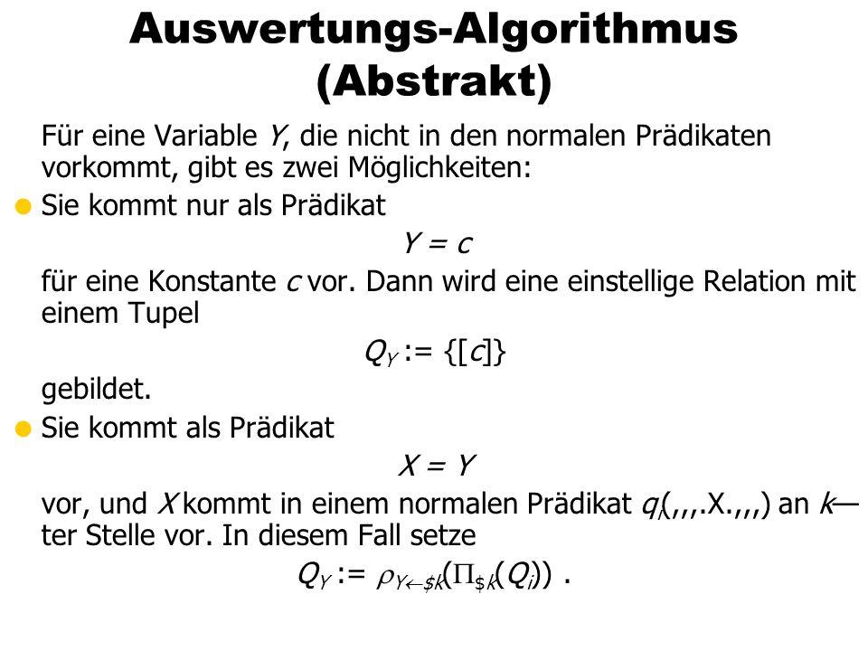 Auswertungs-Algorithmus (Abstrakt) Für eine Variable Y, die nicht in den normalen Prädikaten vorkommt, gibt es zwei Möglichkeiten: Sie kommt nur als P