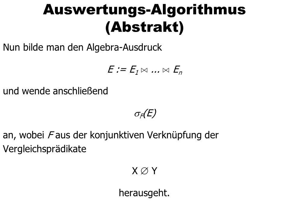 Auswertungs-Algorithmus (Abstrakt) Nun bilde man den Algebra-Ausdruck E := E 1 A... A E n und wende anschließend F (E) an, wobei F aus der konjunktive