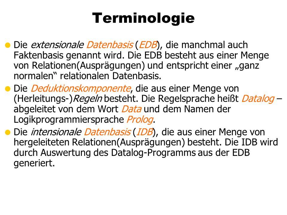 Terminologie Die extensionale Datenbasis (EDB), die manchmal auch Faktenbasis genannt wird. Die EDB besteht aus einer Menge von Relationen(Ausprägunge