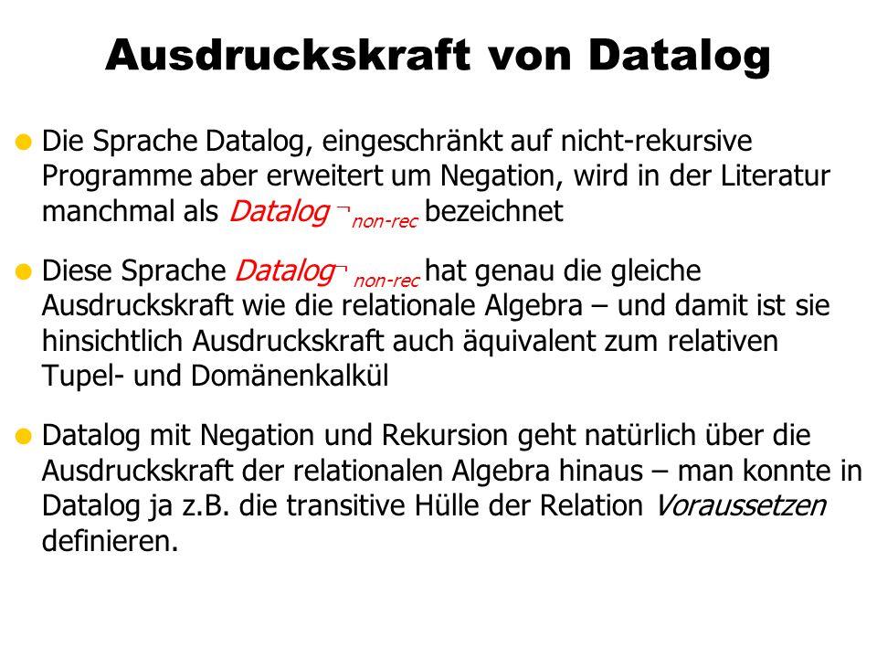 Ausdruckskraft von Datalog Die Sprache Datalog, eingeschränkt auf nicht-rekursive Programme aber erweitert um Negation, wird in der Literatur manchmal