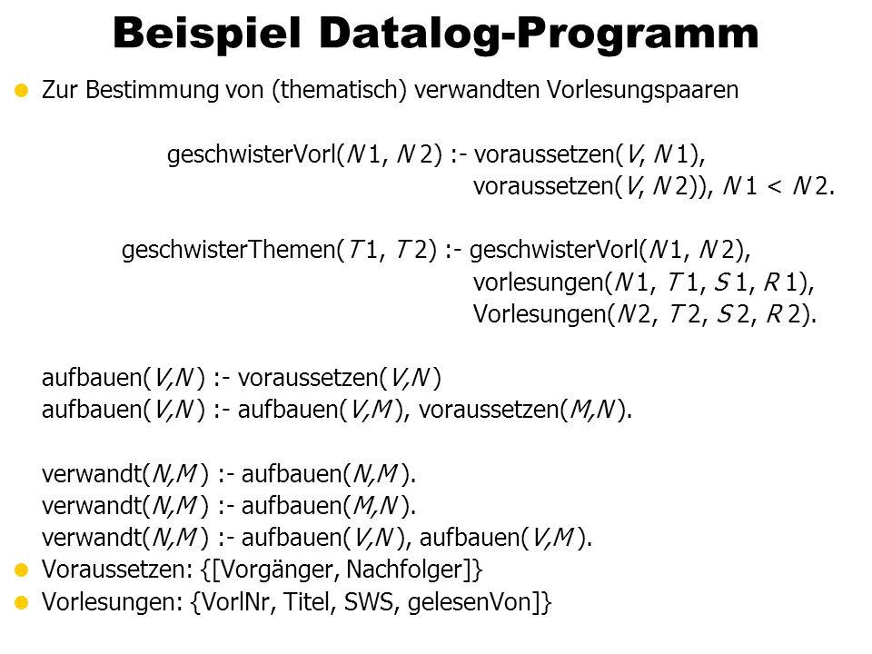 Beispiel Datalog-Programm Zur Bestimmung von (thematisch) verwandten Vorlesungspaaren geschwisterVorl(N 1, N 2) :- voraussetzen(V, N 1), voraussetzen(