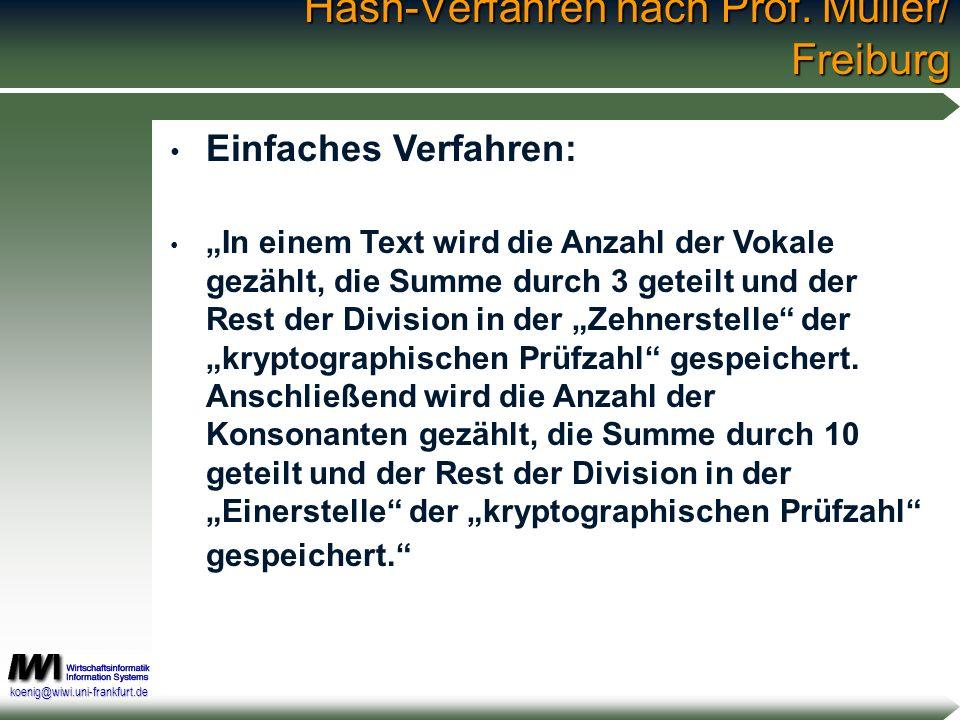 koenig@wiwi.uni-frankfurt.de Hash-Verfahren nach Prof. Müller/ Freiburg Einfaches Verfahren: In einem Text wird die Anzahl der Vokale gezählt, die Sum