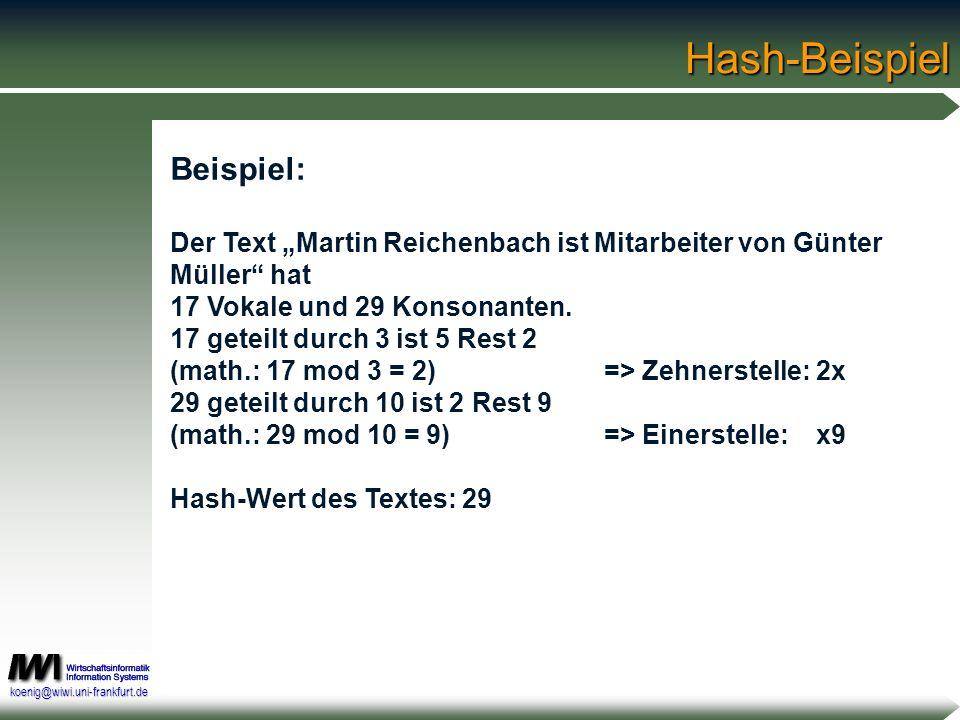 koenig@wiwi.uni-frankfurt.deHash-Beispiel Beispiel: Der Text Martin Reichenbach ist Mitarbeiter von Günter Müller hat 17 Vokale und 29 Konsonanten. 17