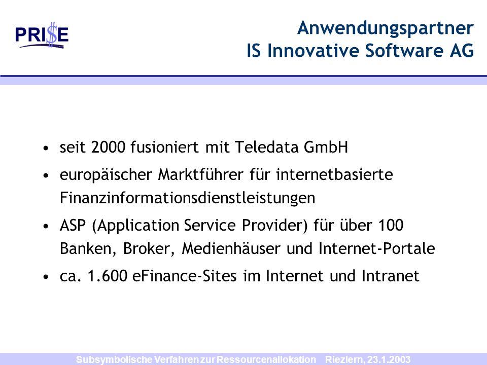 Subsymbolische Verfahren zur Ressourcenallokation Riezlern, 23.1.2003 Anwendungspartner IS Innovative Software AG seit 2000 fusioniert mit Teledata Gm