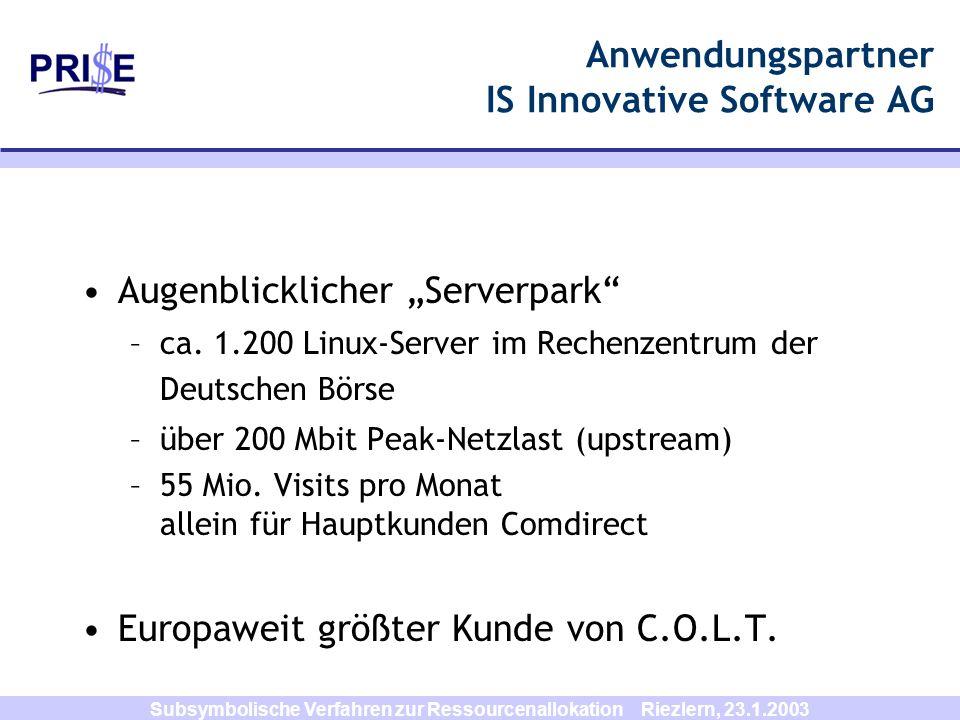 Subsymbolische Verfahren zur Ressourcenallokation Riezlern, 23.1.2003 Anwendungspartner IS Innovative Software AG Augenblicklicher Serverpark –ca. 1.2