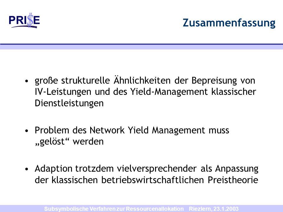 Subsymbolische Verfahren zur Ressourcenallokation Riezlern, 23.1.2003 Zusammenfassung große strukturelle Ähnlichkeiten der Bepreisung von IV-Leistunge