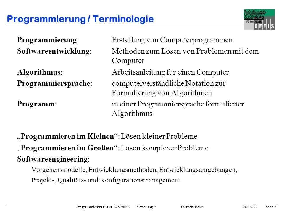 Programmierkurs Java WS 98/99 Vorlesung 2 Dietrich Boles 28/10/98Seite 3 Programmierung / Terminologie Programmierung: Erstellung von Computerprogramm