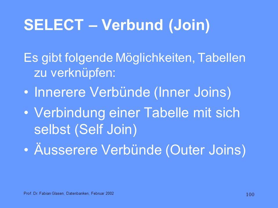 100 SELECT – Verbund (Join) Es gibt folgende Möglichkeiten, Tabellen zu verknüpfen: Innerere Verbünde (Inner Joins) Verbindung einer Tabelle mit sich