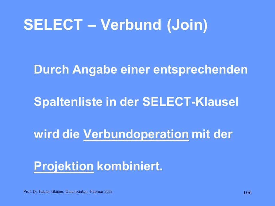 106 SELECT – Verbund (Join) Durch Angabe einer entsprechenden Spaltenliste in der SELECT-Klausel wird die Verbundoperation mit der Projektion kombinie