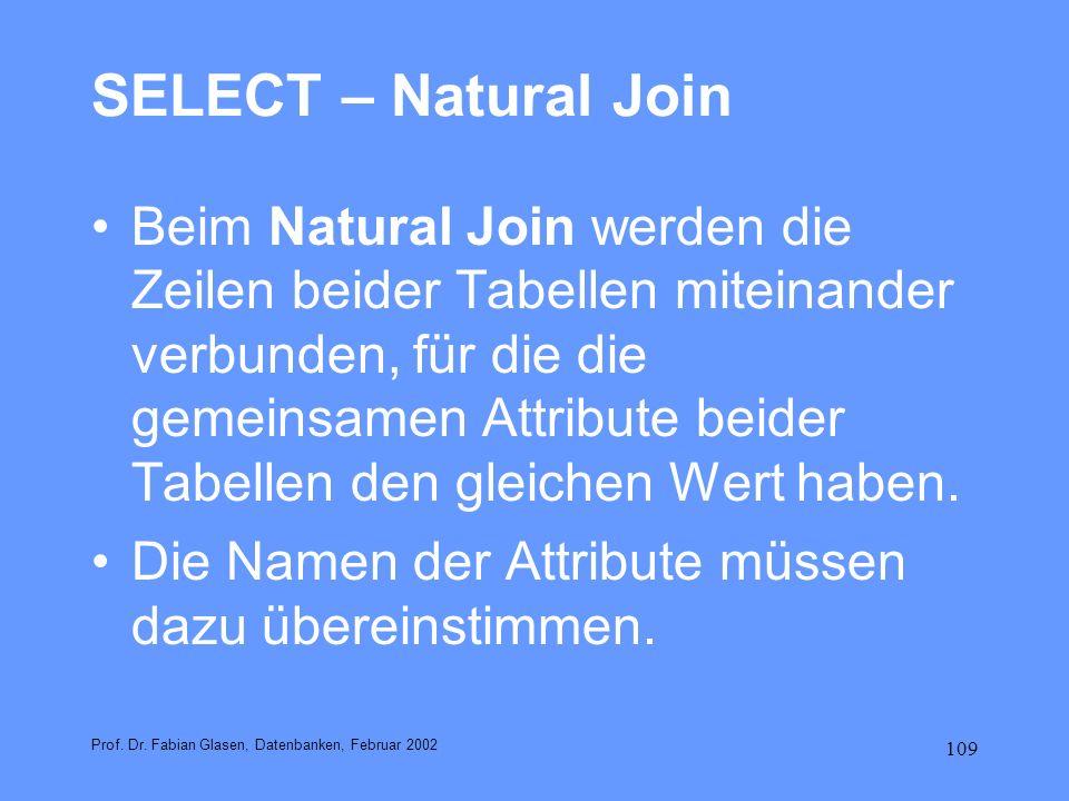 109 SELECT – Natural Join Beim Natural Join werden die Zeilen beider Tabellen miteinander verbunden, für die die gemeinsamen Attribute beider Tabellen