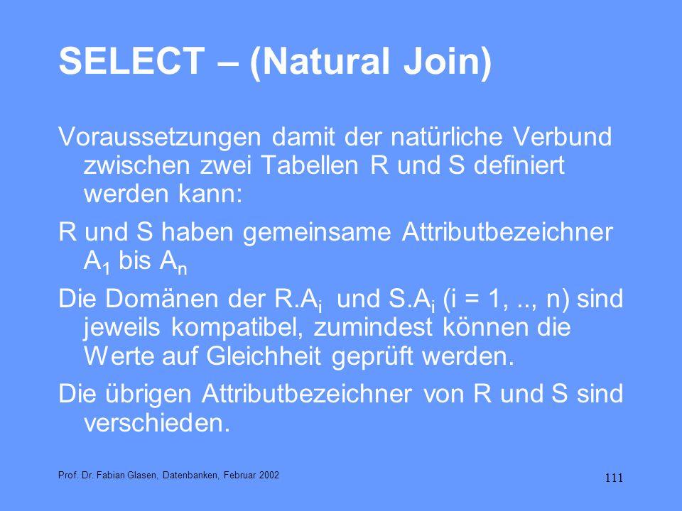 111 SELECT – (Natural Join) Voraussetzungen damit der natürliche Verbund zwischen zwei Tabellen R und S definiert werden kann: R und S haben gemeinsam