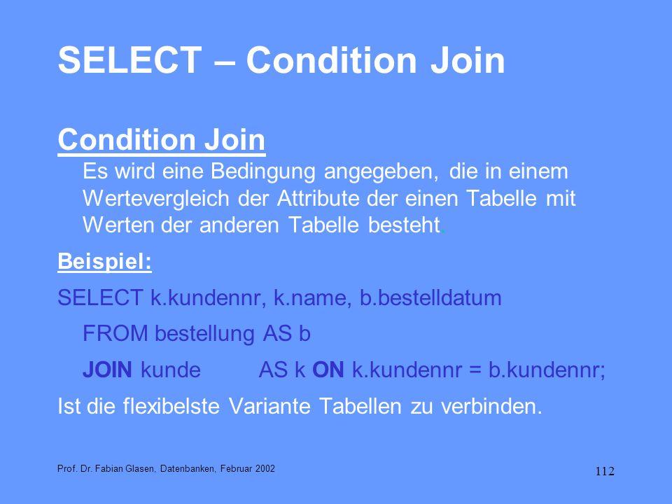 112 SELECT – Condition Join Condition Join Es wird eine Bedingung angegeben, die in einem Wertevergleich der Attribute der einen Tabelle mit Werten de