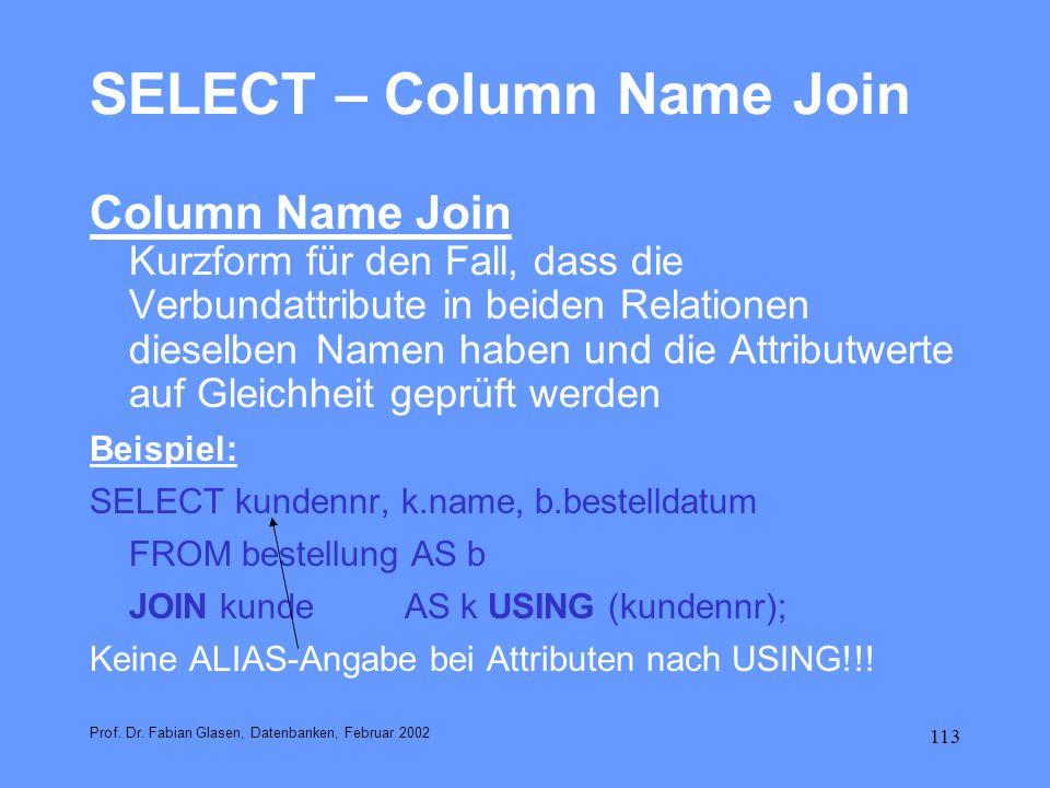 113 SELECT – Column Name Join Column Name Join Kurzform für den Fall, dass die Verbundattribute in beiden Relationen dieselben Namen haben und die Att