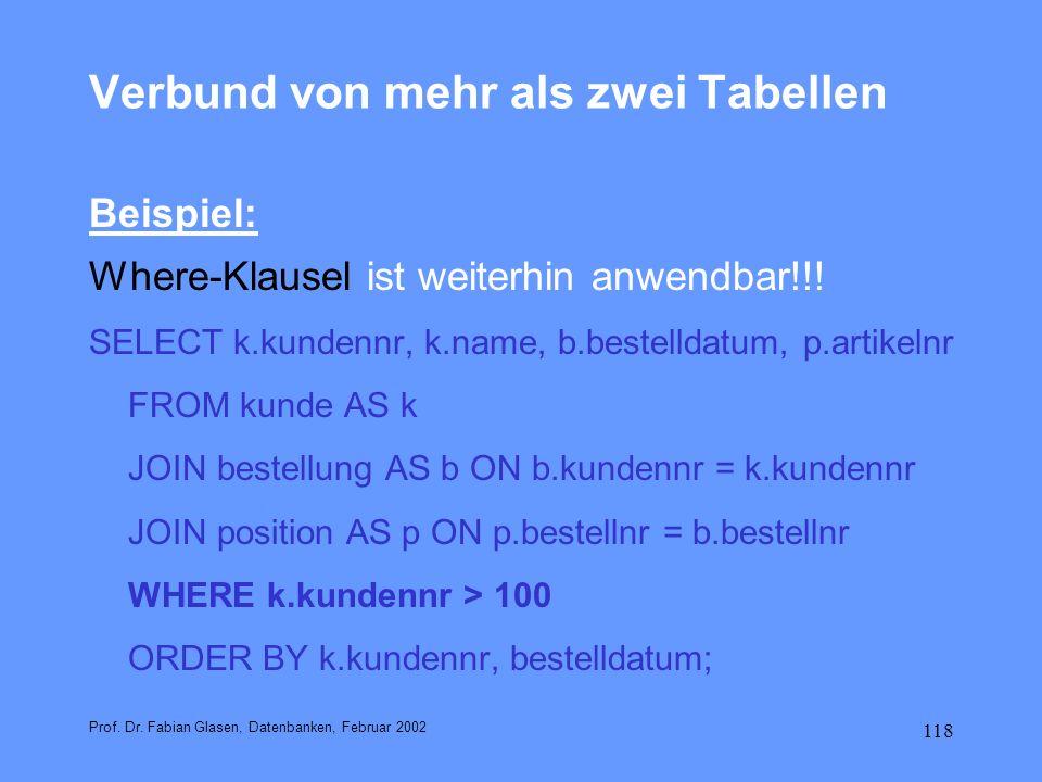 118 Verbund von mehr als zwei Tabellen Beispiel: Where-Klausel ist weiterhin anwendbar!!! SELECT k.kundennr, k.name, b.bestelldatum, p.artikelnr FROM
