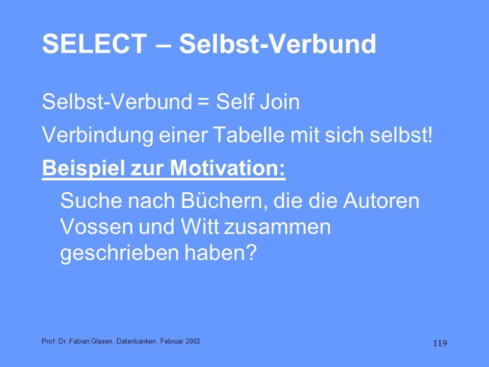 119 SELECT – Selbst-Verbund Selbst-Verbund = Self Join Verbindung einer Tabelle mit sich selbst! Beispiel zur Motivation: Suche nach Büchern, die die
