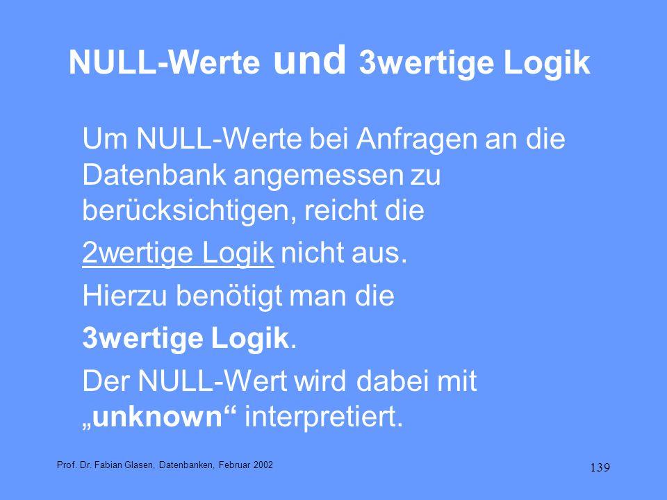139 NULL-Werte und 3wertige Logik Um NULL-Werte bei Anfragen an die Datenbank angemessen zu berücksichtigen, reicht die 2wertige Logik nicht aus. Hier