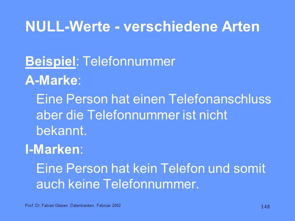 148 NULL-Werte - verschiedene Arten Beispiel: Telefonnummer A-Marke: Eine Person hat einen Telefonanschluss aber die Telefonnummer ist nicht bekannt.