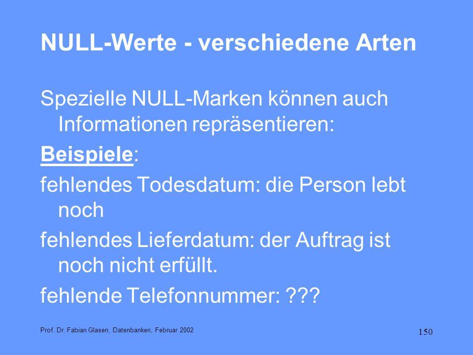 150 NULL-Werte - verschiedene Arten Spezielle NULL-Marken können auch Informationen repräsentieren: Beispiele: fehlendes Todesdatum: die Person lebt n
