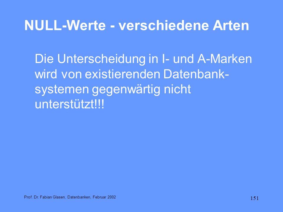 151 NULL-Werte - verschiedene Arten Die Unterscheidung in I- und A-Marken wird von existierenden Datenbank- systemen gegenwärtig nicht unterstützt!!!
