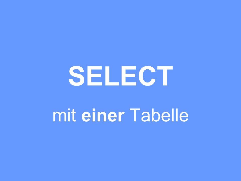 SELECT mit einer Tabelle