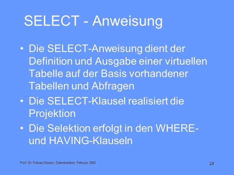 28 SELECT - Anweisung Die SELECT-Anweisung dient der Definition und Ausgabe einer virtuellen Tabelle auf der Basis vorhandener Tabellen und Abfragen D