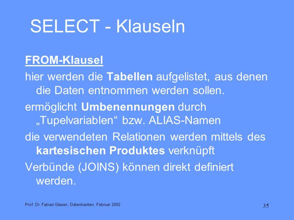35 SELECT - Klauseln FROM-Klausel hier werden die Tabellen aufgelistet, aus denen die Daten entnommen werden sollen. ermöglicht Umbenennungen durch Tu