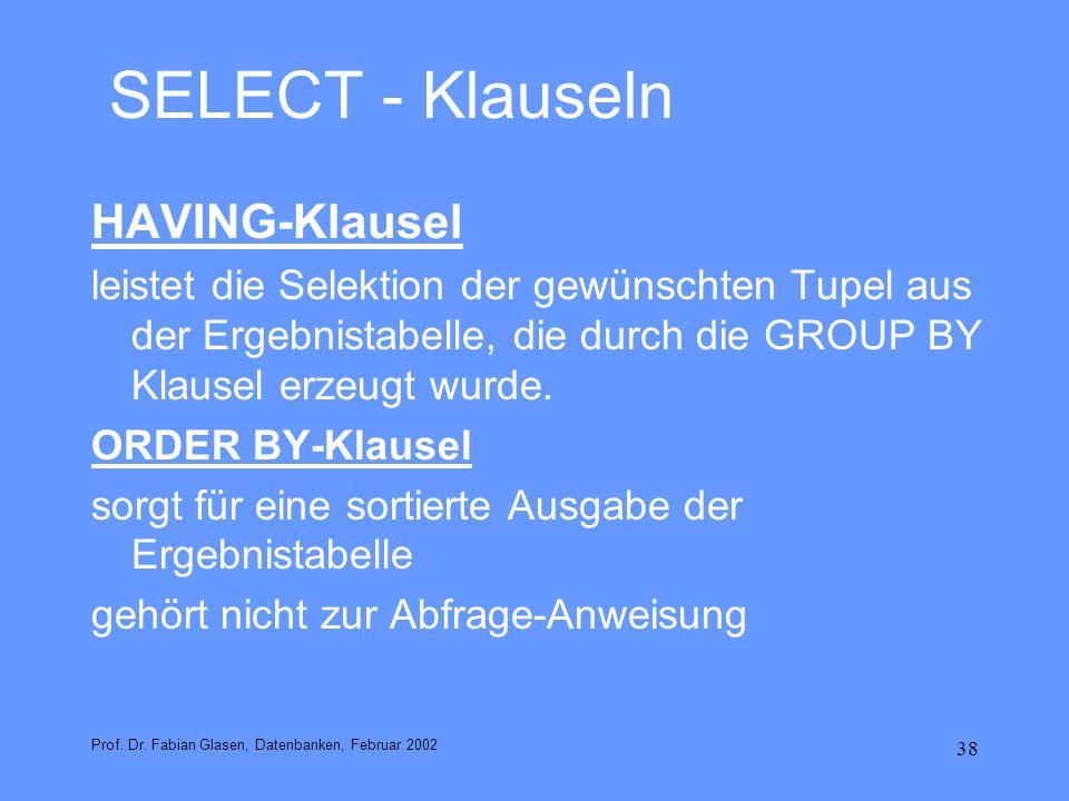 38 SELECT - Klauseln HAVING-Klausel leistet die Selektion der gewünschten Tupel aus der Ergebnistabelle, die durch die GROUP BY Klausel erzeugt wurde.