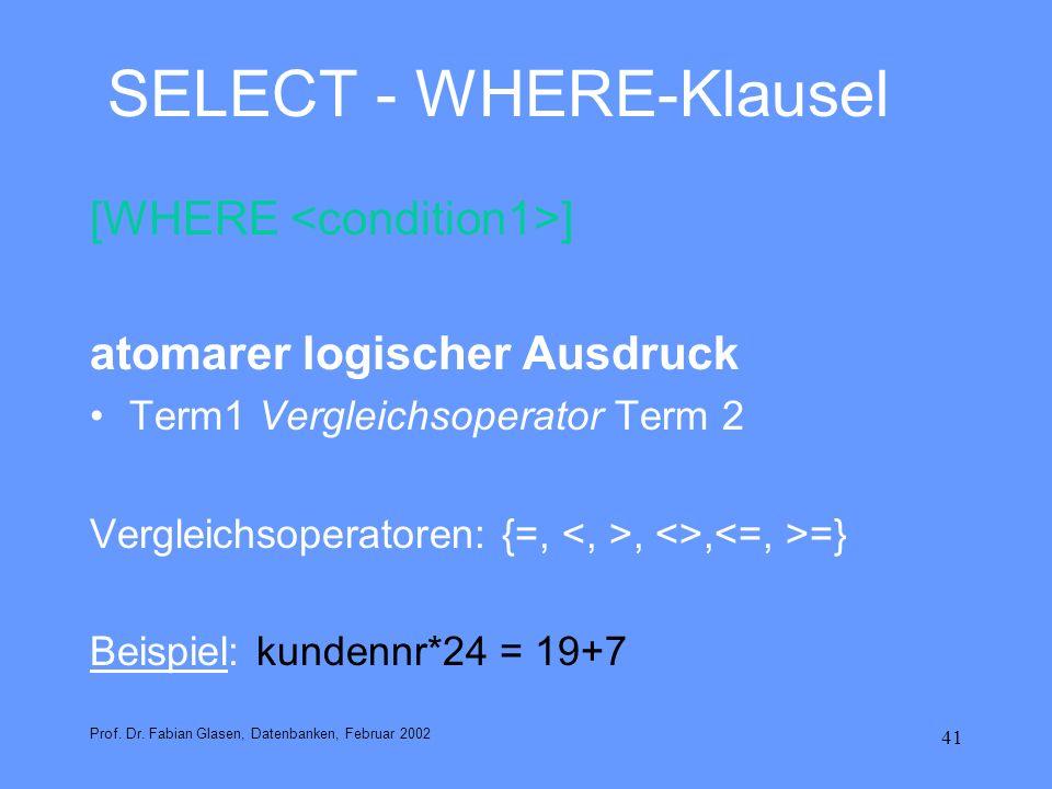 41 SELECT - WHERE-Klausel [WHERE ] atomarer logischer Ausdruck Term1 Vergleichsoperator Term 2 Vergleichsoperatoren: {=,, <>, =} Beispiel: kundennr*24