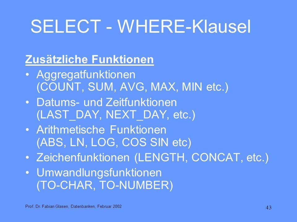 43 SELECT - WHERE-Klausel Zusätzliche Funktionen Aggregatfunktionen (COUNT, SUM, AVG, MAX, MIN etc.) Datums- und Zeitfunktionen (LAST_DAY, NEXT_DAY, e