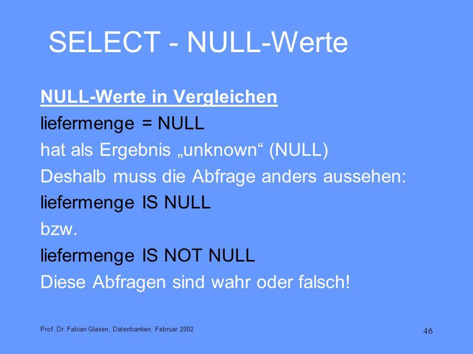 46 SELECT - NULL-Werte NULL-Werte in Vergleichen liefermenge = NULL hat als Ergebnis unknown (NULL) Deshalb muss die Abfrage anders aussehen: lieferme