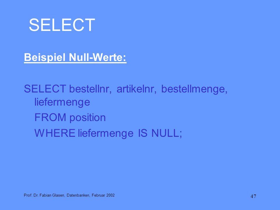 47 SELECT Beispiel Null-Werte: SELECT bestellnr, artikelnr, bestellmenge, liefermenge FROM position WHERE liefermenge IS NULL; Prof. Dr. Fabian Glasen