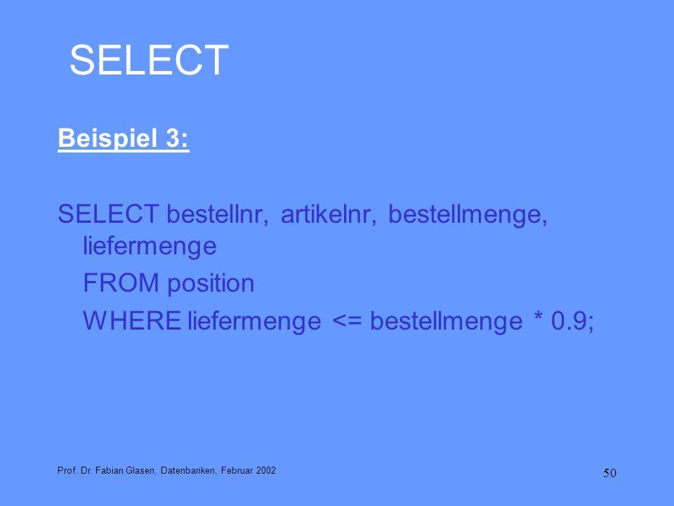 50 SELECT Beispiel 3: SELECT bestellnr, artikelnr, bestellmenge, liefermenge FROM position WHERE liefermenge <= bestellmenge * 0.9; Prof. Dr. Fabian G