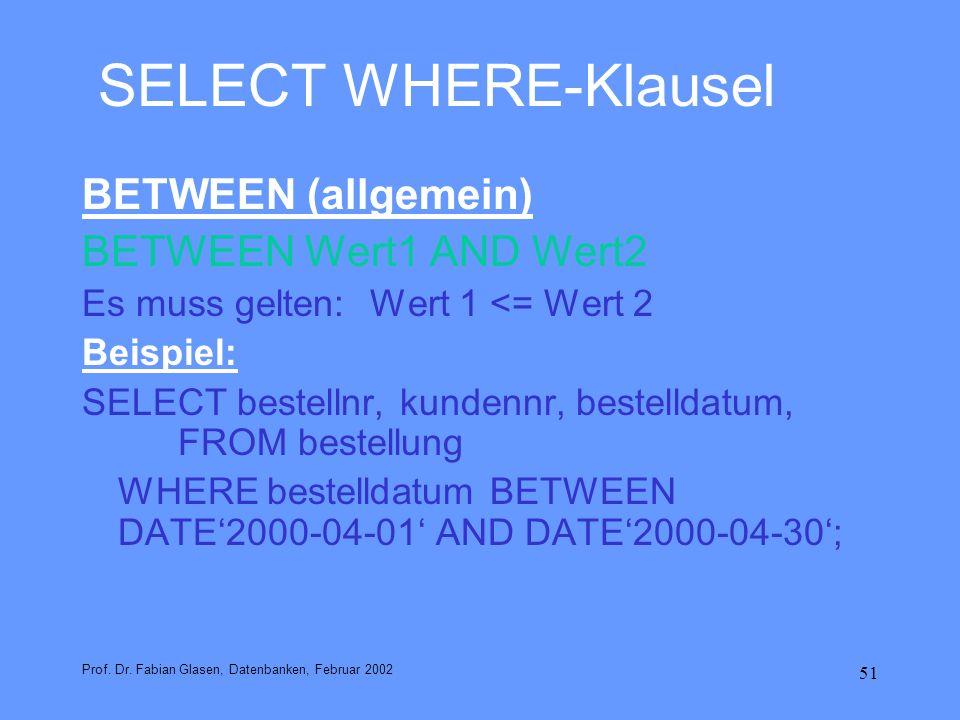 51 SELECT WHERE-Klausel BETWEEN (allgemein) BETWEEN Wert1 AND Wert2 Es muss gelten: Wert 1 <= Wert 2 Beispiel: SELECT bestellnr, kundennr, bestelldatu