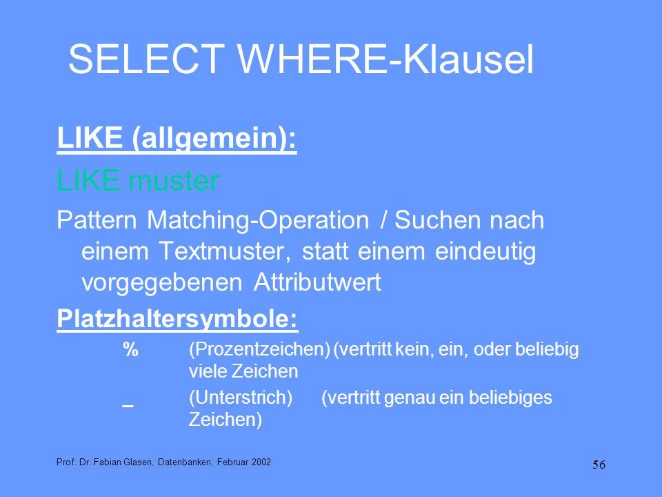 56 SELECT WHERE-Klausel LIKE (allgemein): LIKE muster Pattern Matching-Operation / Suchen nach einem Textmuster, statt einem eindeutig vorgegebenen At