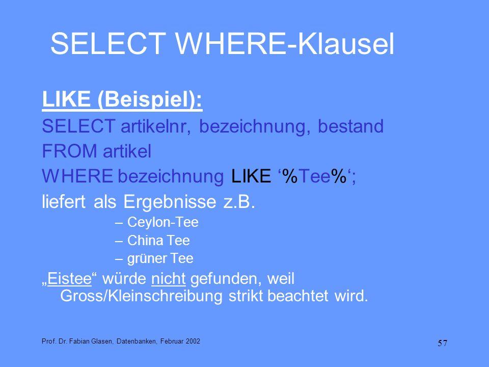 57 SELECT WHERE-Klausel LIKE (Beispiel): SELECT artikelnr, bezeichnung, bestand FROM artikel WHERE bezeichnung LIKE %Tee%; liefert als Ergebnisse z.B.