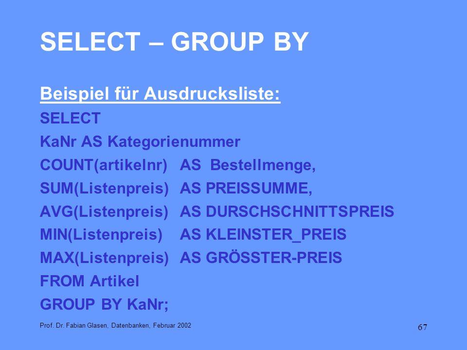 67 SELECT – GROUP BY Beispiel für Ausdrucksliste: SELECT KaNr AS Kategorienummer COUNT(artikelnr) AS Bestellmenge, SUM(Listenpreis) AS PREISSUMME, AVG