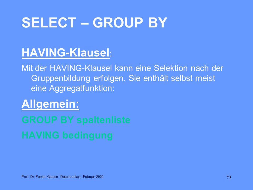 75 SELECT – GROUP BY HAVING-Klausel : Mit der HAVING-Klausel kann eine Selektion nach der Gruppenbildung erfolgen. Sie enthält selbst meist eine Aggre