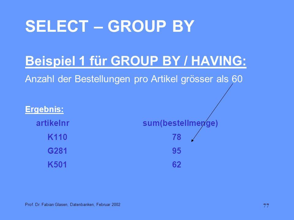 77 SELECT – GROUP BY Beispiel 1 für GROUP BY / HAVING: Anzahl der Bestellungen pro Artikel grösser als 60 Ergebnis: artikelnrsum(bestellmenge) K11078